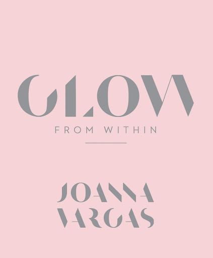 Glow From Within: An Interview With Celebrity Esthetician Joanna Vargas